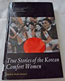 Comfort Women : Korean Survivors of Japanese Forced Prostitution Tell Their Stories, Howard, Keith, 0304332623