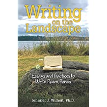 Writing on the Landscape: Essays and Practices to Write, Roam, Renew