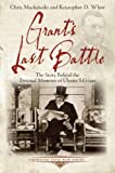 Grant's Last Battle: The Story Behind the Personal