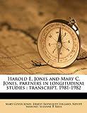 img - for Harold E. Jones and Mary C. Jones, partners in longitudinal studies: transcript, 1981-1982 book / textbook / text book