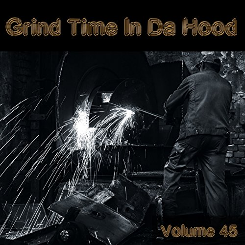Grind Time in Da Hood, Vol. 45in [Explicit]