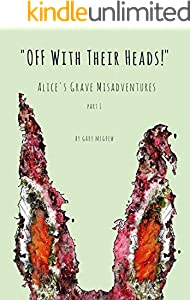 Off With Their Heads!: Alice's Grave Misadventures Part I (English Edition)
