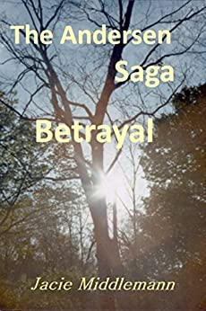 Betrayal - The Andersen Saga (The Andersens Book 1) by [Middlemann, Jacie]
