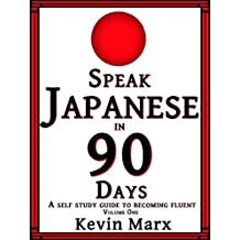 Speak Japanese in 90 Days: A Self Study Guide to Becoming Fluent: Volume One