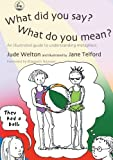 how did the british - What Did You Say? What Do You Mean?: An Illustrated Guide to Understanding Metaphors