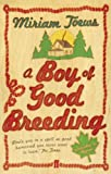 Front cover for the book A Boy of Good Breeding by Miriam Toews