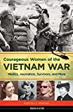 Courageous Women of the Vietnam War: Medics, Journalists, Survivors, and More (Women of Action)