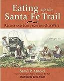 Eating up the Santa Fe Trail, Samuel P. Arnold, 1555912915