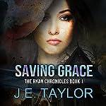 Saving Grace: The Ryan Chronicles, Book 1 | J.E. Taylor