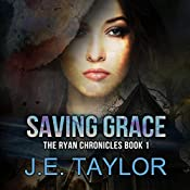 Saving Grace: The Ryan Chronicles, Book 1 | J.E. Taylor