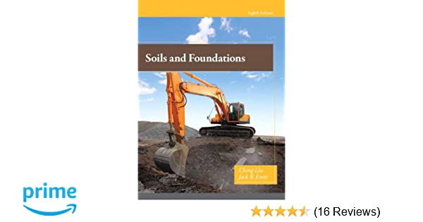 Soils and foundations 8th edition cheng liu jack evett phd soils and foundations 8th edition cheng liu jack evett phd 9780135113905 amazon books fandeluxe Gallery