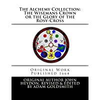 The Alchemy Collection: The Wisemans Crown or the Glory of the Rosy-Cross