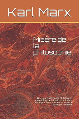 Misère de la Philosophie: Littérature allemande Philosophie matérialiste de l'Histoire par K Marx philosophe économiste et journaliste historien allemand (French Edition)