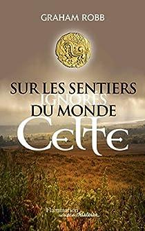 Sur les Sentiers Ignores du monde Celte par Robb
