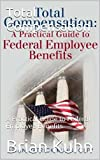 img - for Total Compensation: A Practical Guide to Federal Employee Benefits book / textbook / text book