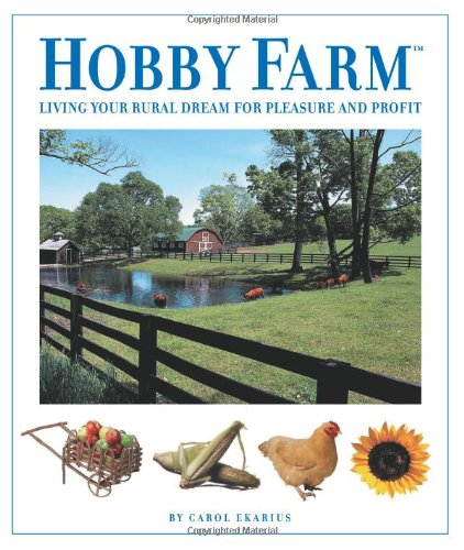 Hobby Farm: Living Your Rural Dream For Pleasure And Profit pdf