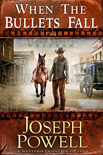 When The Bullets Fall (The Texas Riders Western) (A Western Frontier Fiction) by [Powell, Joseph]