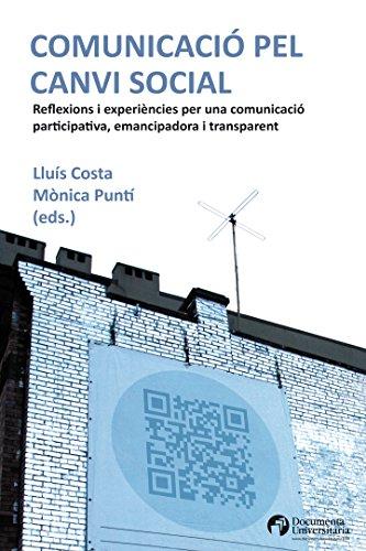 Descargar Libro Comunicació Pel Canvi Social. Reflexions I Experiències Per Una Comunicació Participativa, Emancipadora I Transparent Mònica Puntí Brun Lluís Costa Fernández