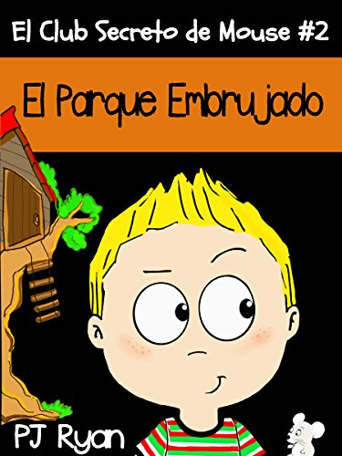 El Club Secreto de Mouse #2: El Parque Embrujado (un cuento divertido para niños entre 9-12 años) (Spanish Edition) -