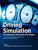 img - for Driving Simulation for Assessment, Intervention, and Training: A Guide for Occupational Therapy and Health Care Professionals book / textbook / text book