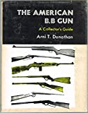 The American B.B Gun, Arni T. Dunathan, 0498078035