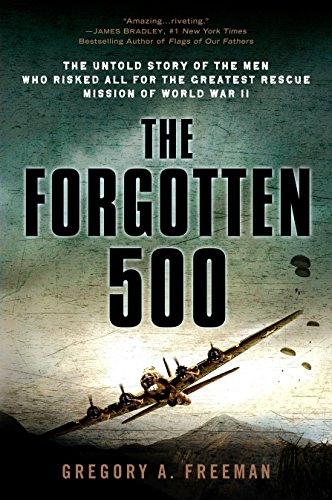 The Forgotten 500: The Untold Story of the Men Who Risked All for the Greatest Rescue Mission of World War II cover