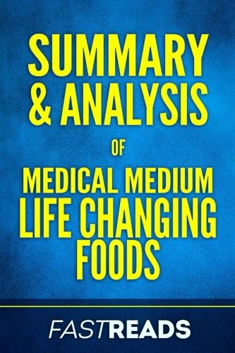Summary & Analysis of Medical Medium Life Changing Foods: with Key Takeaways