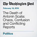 The Death of Antonin Scalia: Chaos, Confusion and Conflicting Reports | Eva Ruth Moravec,Sari Horwitz,Jerry Markon