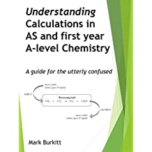Understanding Calculations in AS and first year A-level Chemistry: A guide for the utterly confused