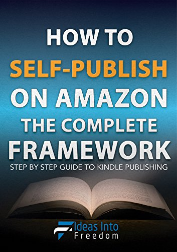 #freebooks – (FREE UNTIL FRIDAY)-How to Self-Publish On Amazon Kindle The Complete Framework