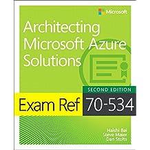 Exam Ref 70-534 Architecting Microsoft Azure Solutions (2nd Edition)