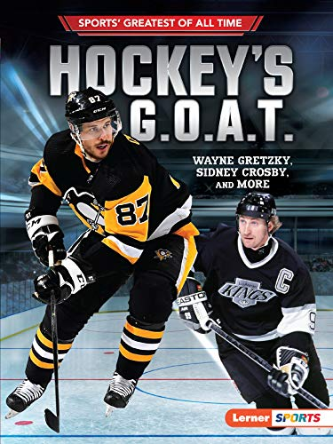 Hockey's G.O.A.T.: Wayne Gretzky, Sidney Crosby, and More (Sports' Greatest of All Time (Lerner TM Sports))