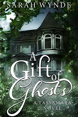 A Gift of Ghosts (Tassamara Book 1) by [Wynde, Sarah]