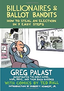 Billionaires & Ballot Bandits: How to Steal an Election in 9 Easy Steps from Seven Stories Press