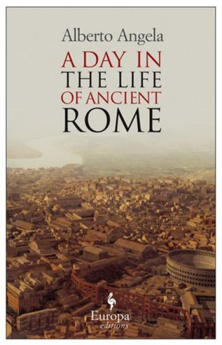 ADay in the Life of Ancient Rome by Angela, Alberto ( Author ) ON Jul-25-2009, Paperback