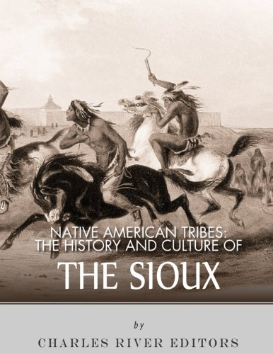 Native American Tribes: The History and Culture of the Sioux ebook