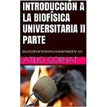 INTRODUCCIÓN A LA BIOFÍSICA UNIVERSITARIA II PARTE: COLECCIÓN RESÚMENES UNIVERSITARIOS Nº 383 (Spanish Edition)
