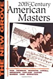 Twentieth-Century American Masters: Ives, Thomson, Sessions, Cowell, Gershwin, Copland, Carter, Barber, Cage, Bernstein (New Grove)