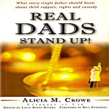 Real Dads Stand Up!: What Every Single Father Should Know about Child Support, Rights, and Custody