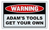 Novelty Warning Sign: Adam's Tools Get Your Own - Great Gift For Auto Mechanics, Garage, Man Cave - Post Near Tool Box - 10