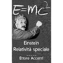 Einstein: Relatività Speciale: Quasi-divulgativa, con biografie di 16 scienziati (Panoramica scientifica dell'Universo Vol. 2) (Italian Edition)