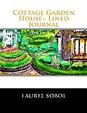 Cottage Garden House~ Lined Journal, Laurel Sobol, 1492214353