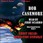 Ghost Squad: Operation Stingray: Ghost Squad Series, Book 1 | Bob Casemore