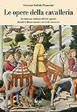 Image de Le opere della cavalleria. La tradizione italiana dell'arte equestre durante il Rinascimento e nei secoli successivi