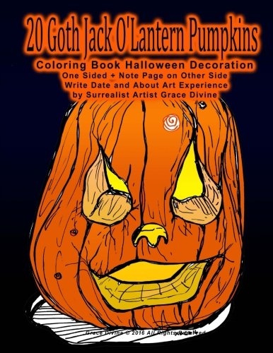 20 Goth Jack O'Lantern Pumpkins  Coloring Book Halloween Decoration One Sided + Note Page on Other Side   Write Date and About Art Experience by Surrealist Artist Grace Divine (Halloween Decorations Coloring Pages)