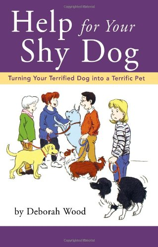 Help for Your Shy Dog: Turning Your Terrified Dog into a Terrific Pet