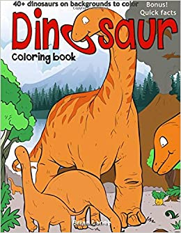 Dinosaur coloring book: 40+dinosaurs on backgrounds to color