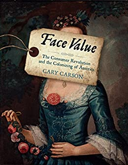 Download for free Face Value: The Consumer Revolution and the Colonizing of America