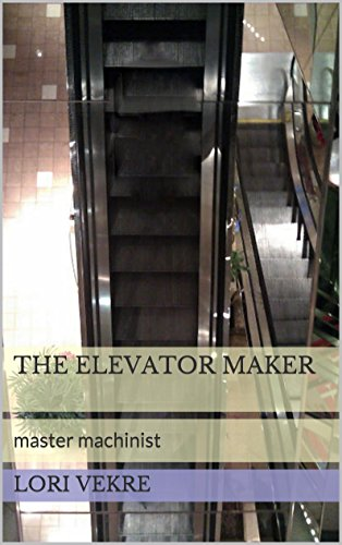 The Elevator Maker: master machinist (The Muse is Musing Book 2)