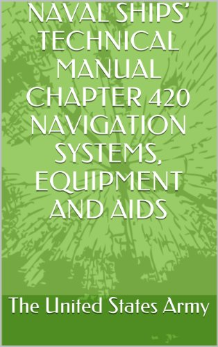NAVAL SHIPS' TECHNICAL MANUAL CHAPTER 420 NAVIGATION SYSTEMS, EQUIPMENT AND AIDS (Marine 420)